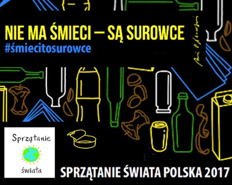 """SPRZĄTANIE ŚWIATA – POLSKA 2017 – """"NIE MA ŚMIECI – SĄ SUROWCE"""""""